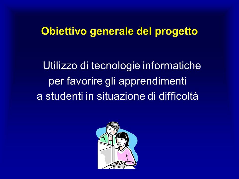 Obiettivo generale del progetto Utilizzo di tecnologie informatiche per favorire gli apprendimenti a studenti in situazione di difficoltà