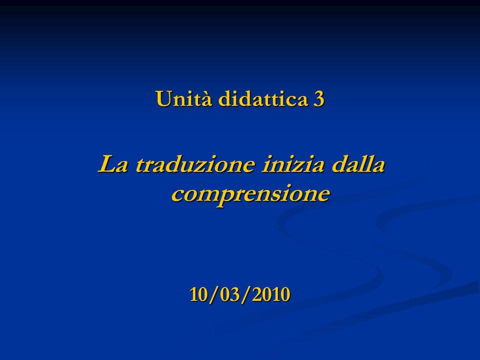Unità didattica 3 La traduzione inizia dalla comprensione 10/03/2010