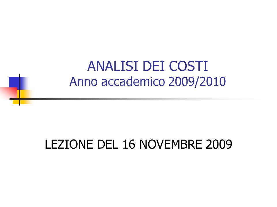 ANALISI DEI COSTI Anno accademico 2009/2010 LEZIONE DEL 16 NOVEMBRE 2009
