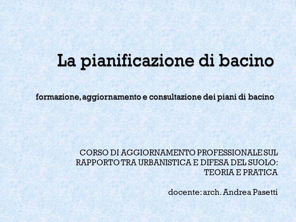 CORSO DI AGGIORNAMENTO PROFESSIONALE SUL RAPPORTO TRA URBANISTICA E DIFESA DEL SUOLO: TEORIA E PRATICA docente: arch.
