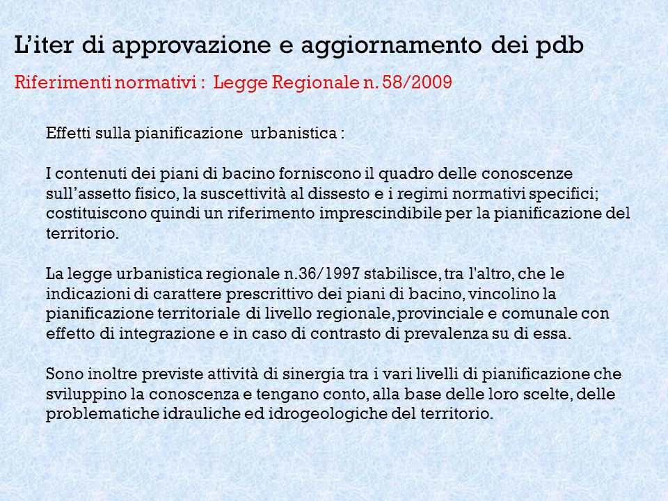 L'iter di approvazione e aggiornamento dei pdb Riferimenti normativi : Legge Regionale n. 58/2009 Effetti sulla pianificazione urbanistica : I contenu