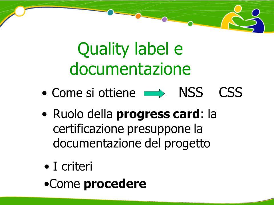 Quality label e documentazione Come si ottiene NSS CSS Ruolo della progress card: la certificazione presuppone la documentazione del progetto I criter