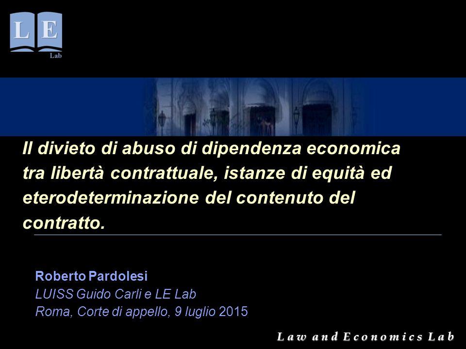 L a w a n d E c o n o m i c s L a b Roberto Pardolesi LUISS Guido Carli e LE Lab Roma, Corte di appello, 9 luglio 2015 Il divieto di abuso di dipenden