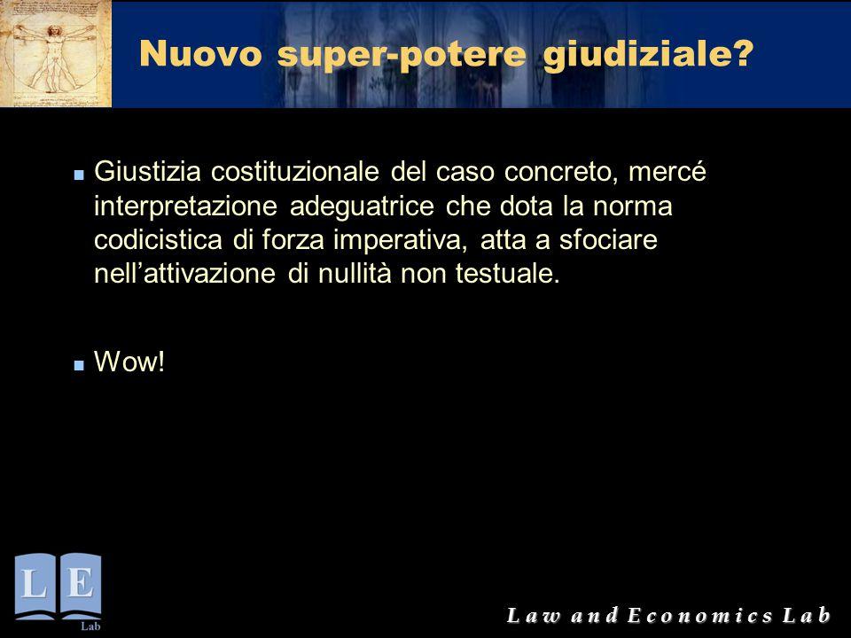 L a w a n d E c o n o m i c s L a b Nuovo super-potere giudiziale? Giustizia costituzionale del caso concreto, mercé interpretazione adeguatrice che d