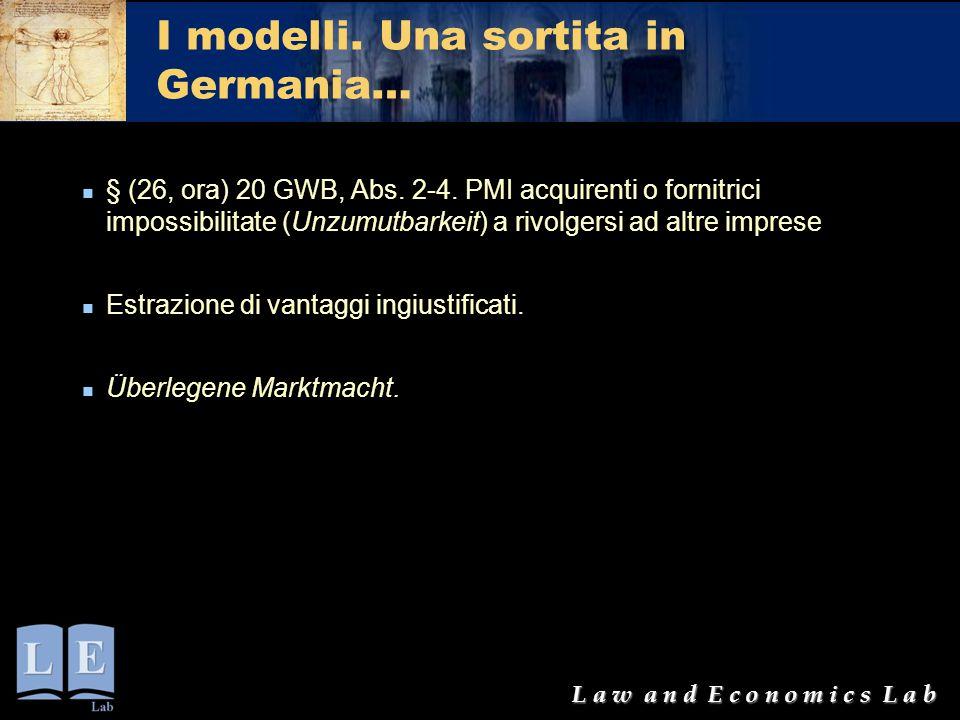 L a w a n d E c o n o m i c s L a b I modelli. Una sortita in Germania… § (26, ora) 20 GWB, Abs. 2-4. PMI acquirenti o fornitrici impossibilitate (Unz
