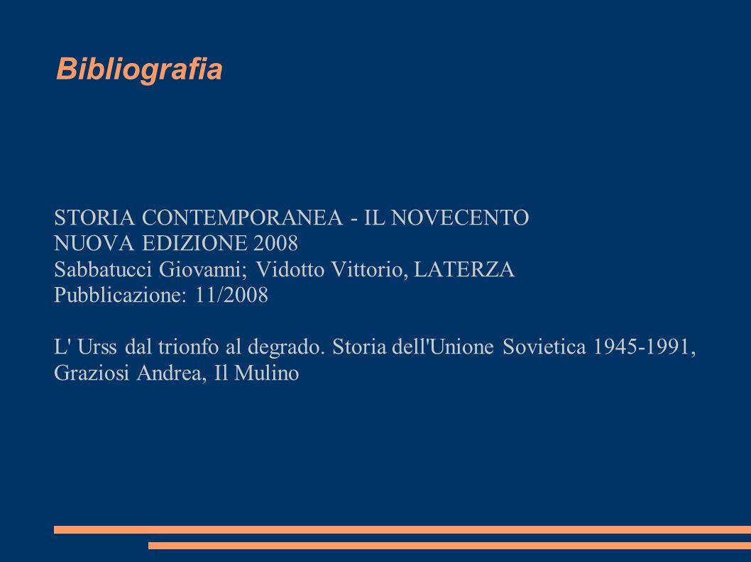 Bibliografia STORIA CONTEMPORANEA - IL NOVECENTO NUOVA EDIZIONE 2008 Sabbatucci Giovanni; Vidotto Vittorio, LATERZA Pubblicazione: 11/2008 L Urss dal trionfo al degrado.