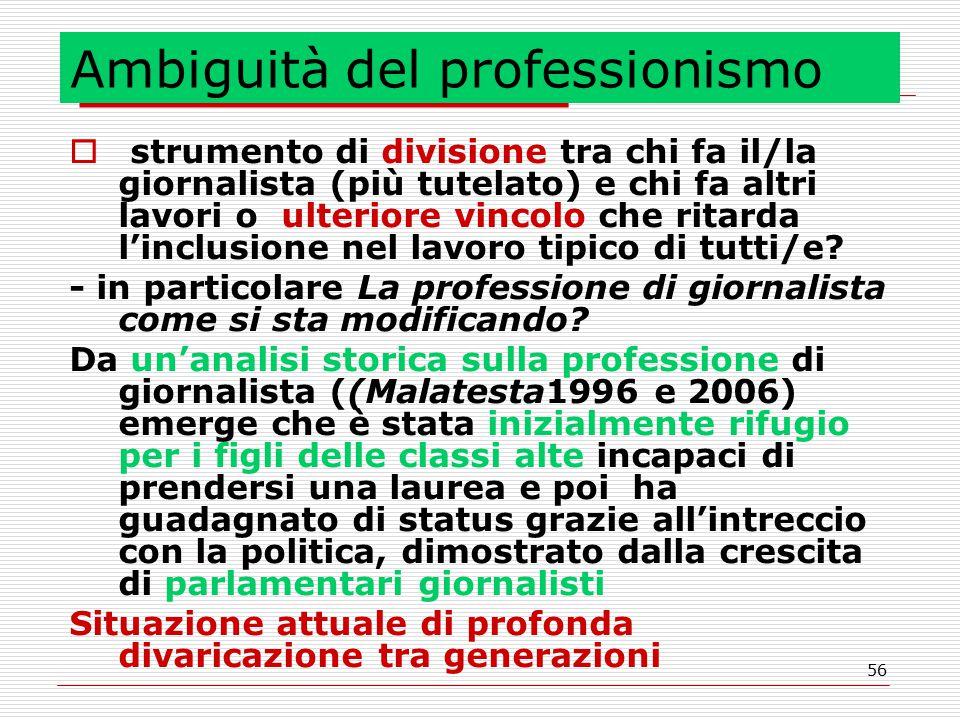 56 Ambiguità del professionismo  strumento di divisione tra chi fa il/la giornalista (più tutelato) e chi fa altri lavori o ulteriore vincolo che ritarda l'inclusione nel lavoro tipico di tutti/e.