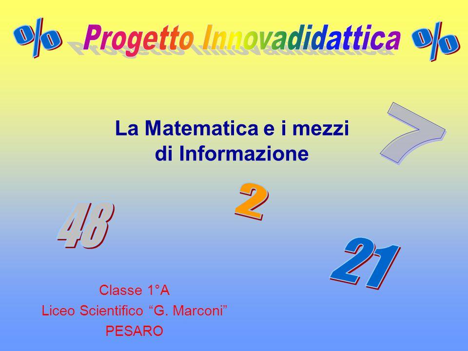 """Classe 1°A Liceo Scientifico """"G. Marconi"""" PESARO La Matematica e i mezzi di Informazione"""