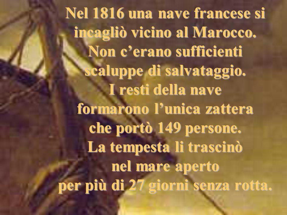Nel 1816 una nave francese si incagliò vicino al Marocco. Non c'erano sufficienti scaluppe di salvataggio. I resti della nave formarono l'unica zatter