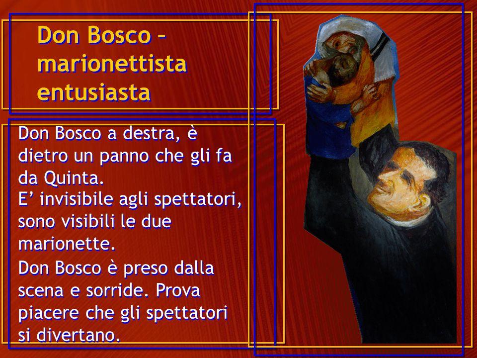 Don Bosco a destra, è dietro un panno che gli fa da Quinta. Don Bosco – marionettista entusiasta E' invisibile agli spettatori, sono visibili le due m