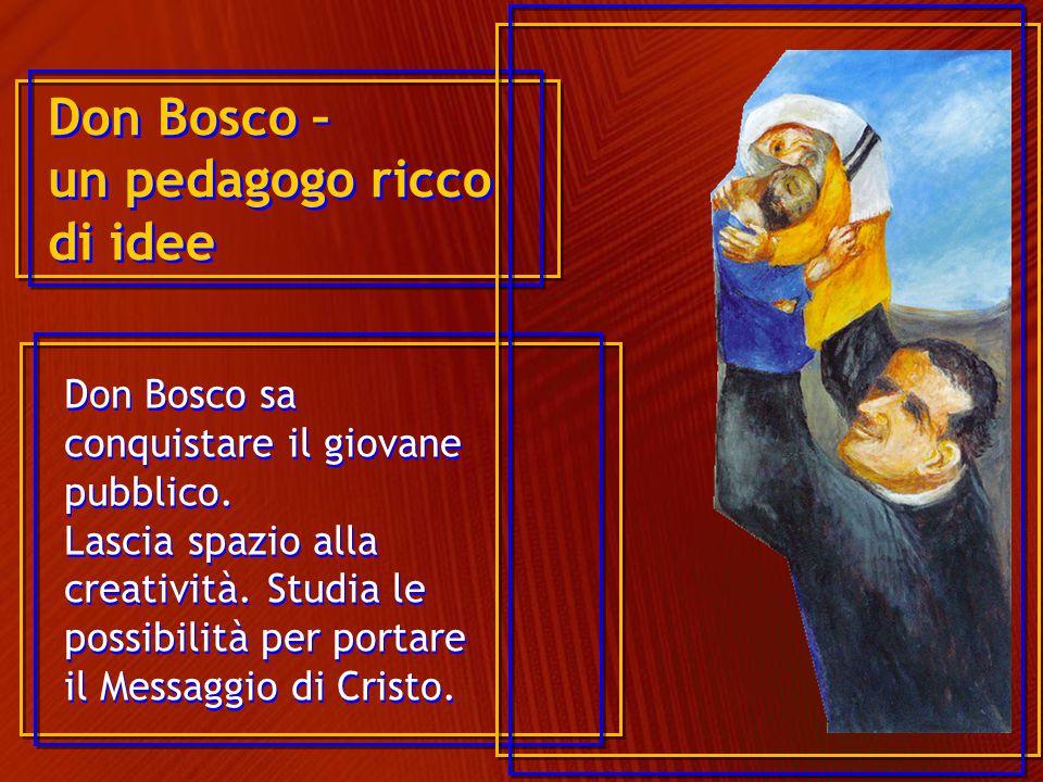 Don Bosco – un pedagogo ricco di idee Don Bosco sa conquistare il giovane pubblico. Lascia spazio alla creatività. Studia le possibilità per portare i