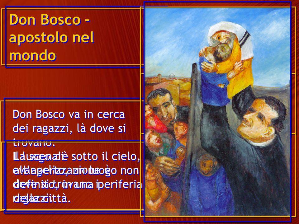Don Bosco va in cerca dei ragazzi, là dove si trovano. Il luogo di evangelizzazione è dove si trovano i ragazzi. Don Bosco - apostolo nel mondo La sce