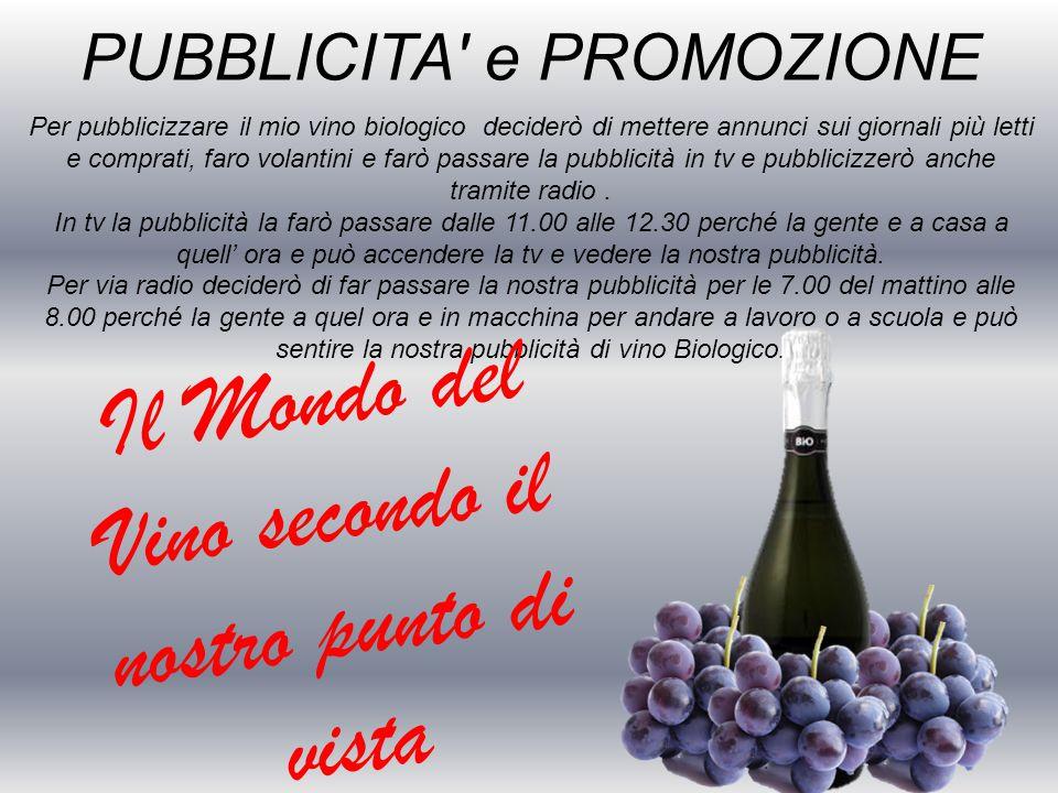 PUBBLICITA' e PROMOZIONE Per pubblicizzare il mio vino biologico deciderò di mettere annunci sui giornali più letti e comprati, faro volantini e farò