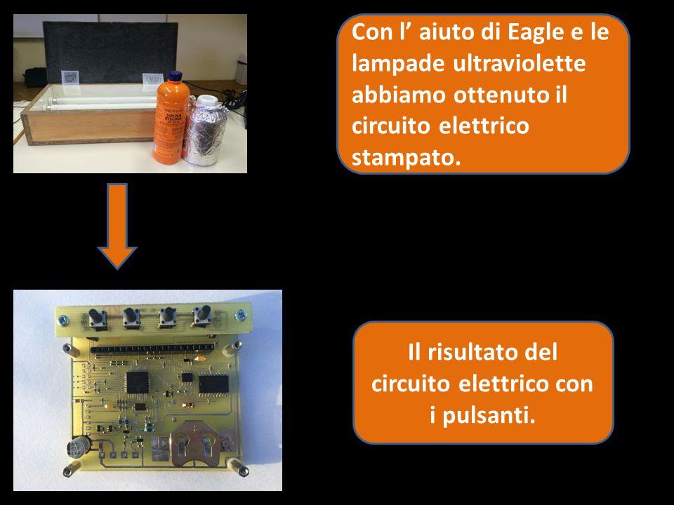 Con l' aiuto di Eagle e le lampade ultraviolette abbiamo ottenuto il circuito elettrico stampato. Il risultato del circuito elettrico con i pulsanti.