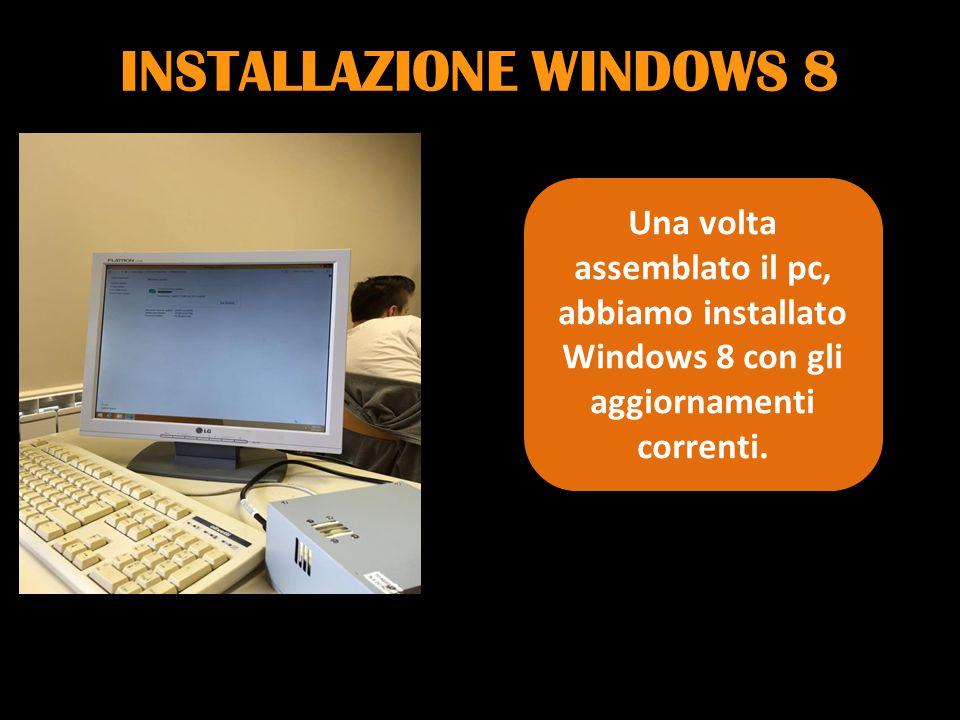 INSTALLAZIONE WINDOWS 8 Una volta assemblato il pc, abbiamo installato Windows 8 con gli aggiornamenti correnti.