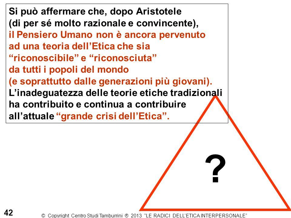 """? 42 © Copyright Centro Studi Tamburrini ® 2013 """"LE RADICI DELL'ETICA INTERPERSONALE"""" Si può affermare che, dopo Aristotele (di per sé molto razionale"""