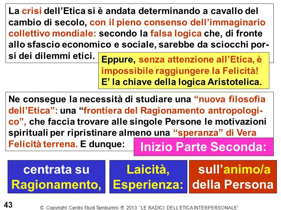 """43 © Copyright Centro Studi Tamburrini ® 2013 """"LE RADICI DELL'ETICA INTERPERSONALE"""" La crisi dell'Etica si è andata determinando a cavallo del cambio"""