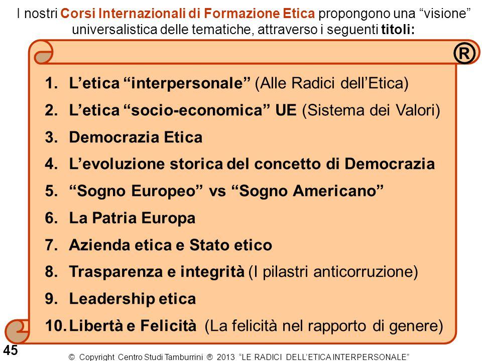 """I nostri Corsi Internazionali di Formazione Etica propongono una """"visione"""" universalistica delle tematiche, attraverso i seguenti titoli: 1.L'etica """"i"""