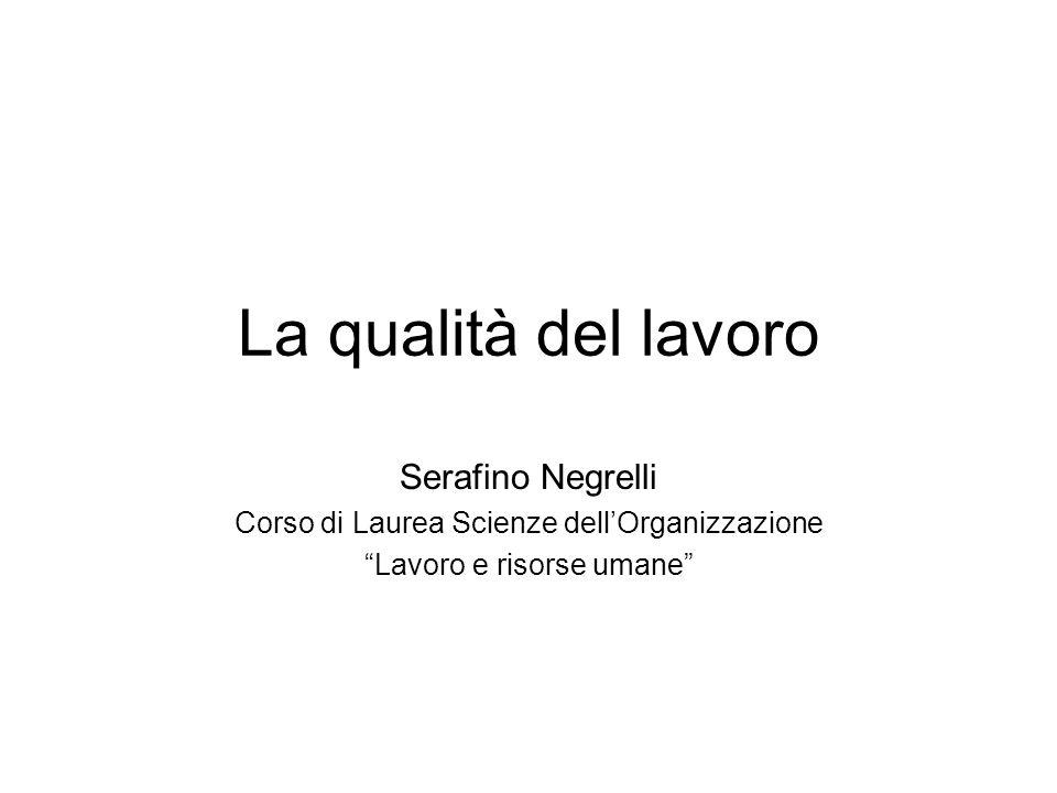 La qualità del lavoro Serafino Negrelli Corso di Laurea Scienze dell'Organizzazione Lavoro e risorse umane