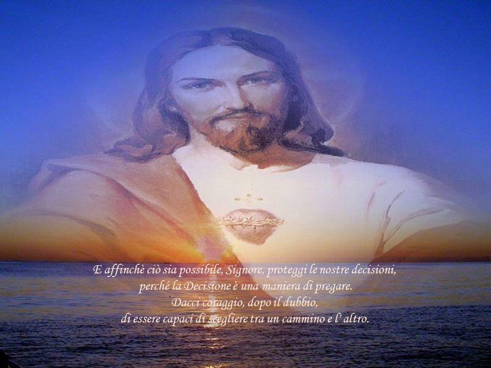 Signore, proteggi i nostri dubbi, perché il Dubbio è una maniera di pregare. Esso ci fa crescere, perché ci obbliga a guardare senza paura le tante ri