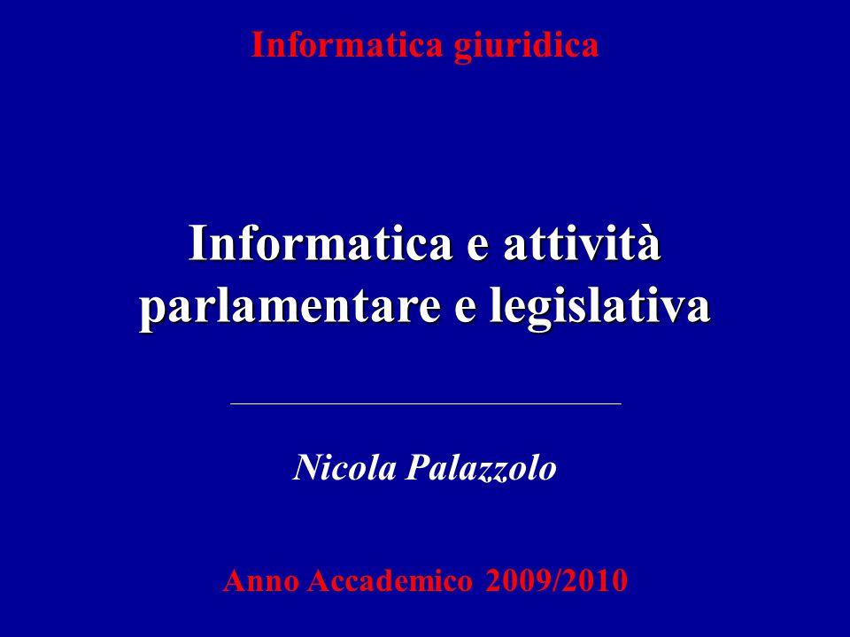 Informatica e attività parlamentare e legislativa Informatica giuridica Nicola Palazzolo Anno Accademico 2009/2010