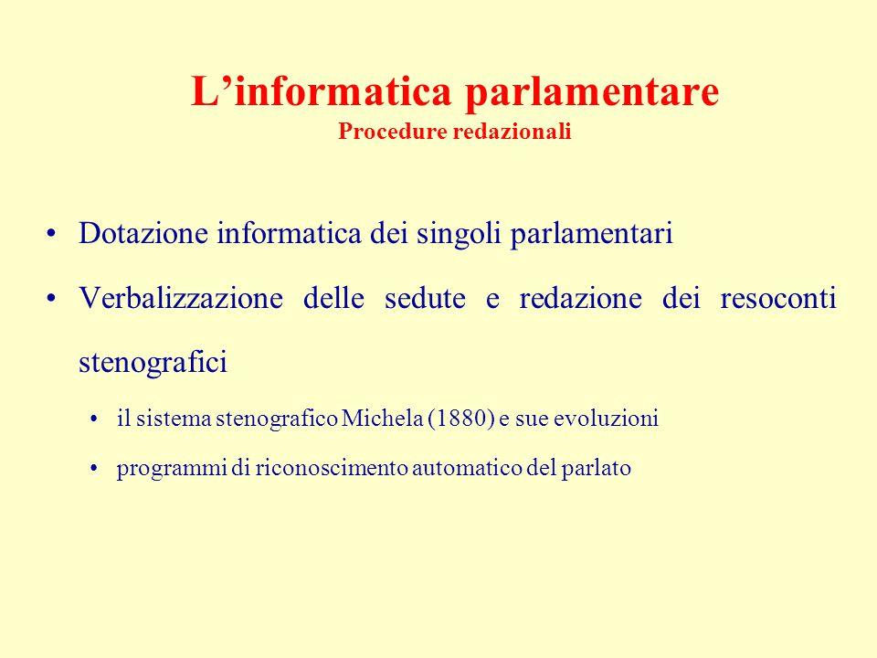 L'informatica parlamentare Procedure redazionali Dotazione informatica dei singoli parlamentari Verbalizzazione delle sedute e redazione dei resoconti stenografici il sistema stenografico Michela (1880) e sue evoluzioni programmi di riconoscimento automatico del parlato