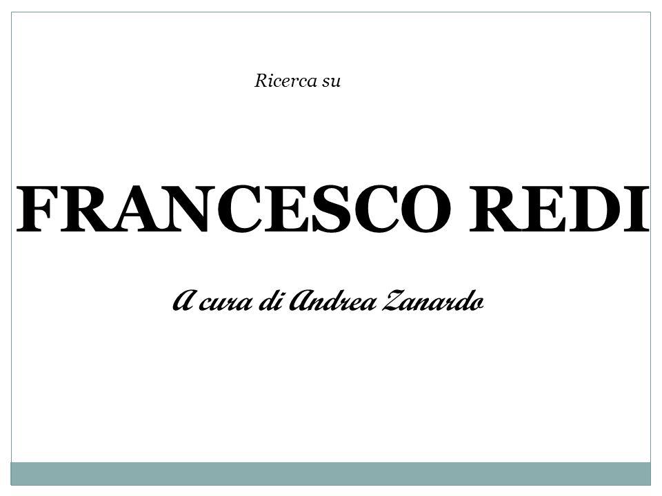FRANCESCO REDI Ricerca su A cura di Andrea Zanardo