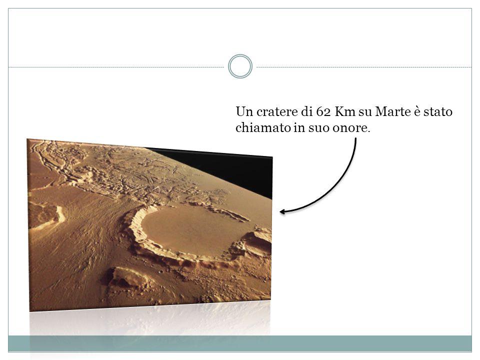 Un cratere di 62 Km su Marte è stato chiamato in suo onore.