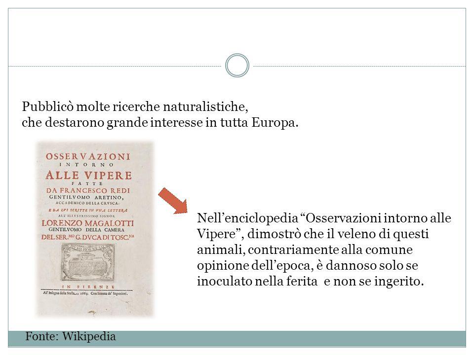 """Pubblicò molte ricerche naturalistiche, che destarono grande interesse in tutta Europa. Nell'enciclopedia """"Osservazioni intorno alle Vipere"""", dimostrò"""