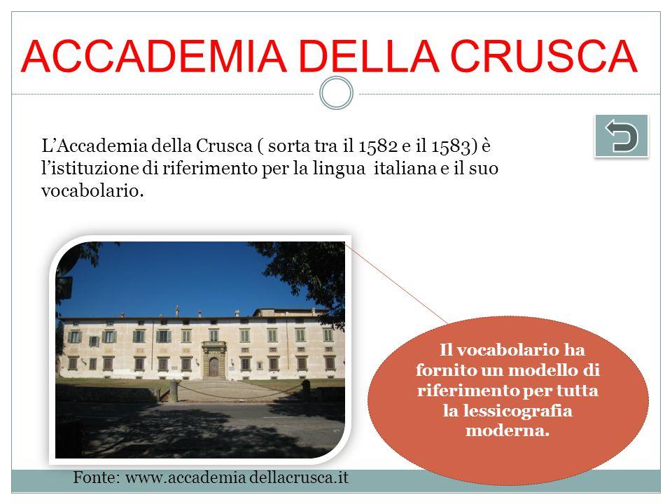 ACCADEMIA DELLA CRUSCA L'Accademia della Crusca ( sorta tra il 1582 e il 1583) è l'istituzione di riferimento per la lingua italiana e il suo vocabolario.