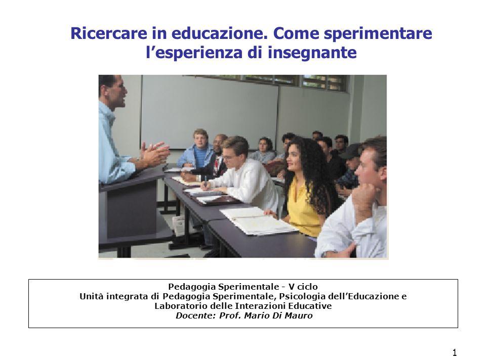 1 Ricercare in educazione. Come sperimentare l'esperienza di insegnante Pedagogia Sperimentale - V ciclo Unità integrata di Pedagogia Sperimentale, Ps