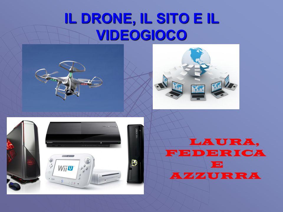 IL DRONE, IL SITO E IL VIDEOGIOCO LAURA, FEDERICA E AZZURRA