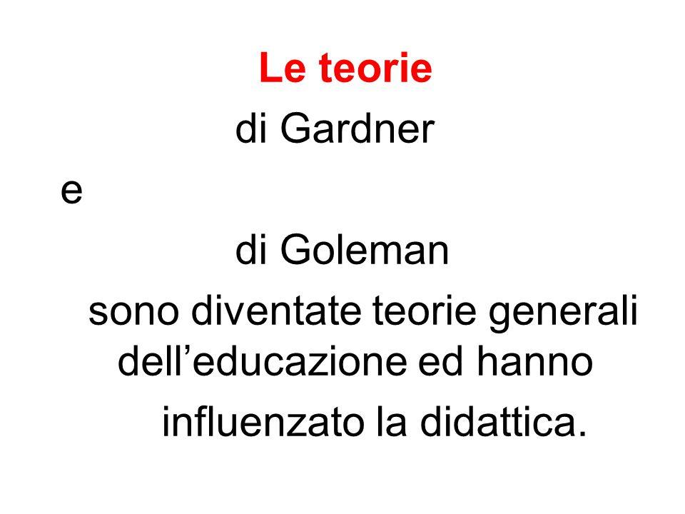 Le teorie di Gardner e di Goleman sono diventate teorie generali dell'educazione ed hanno influenzato la didattica.