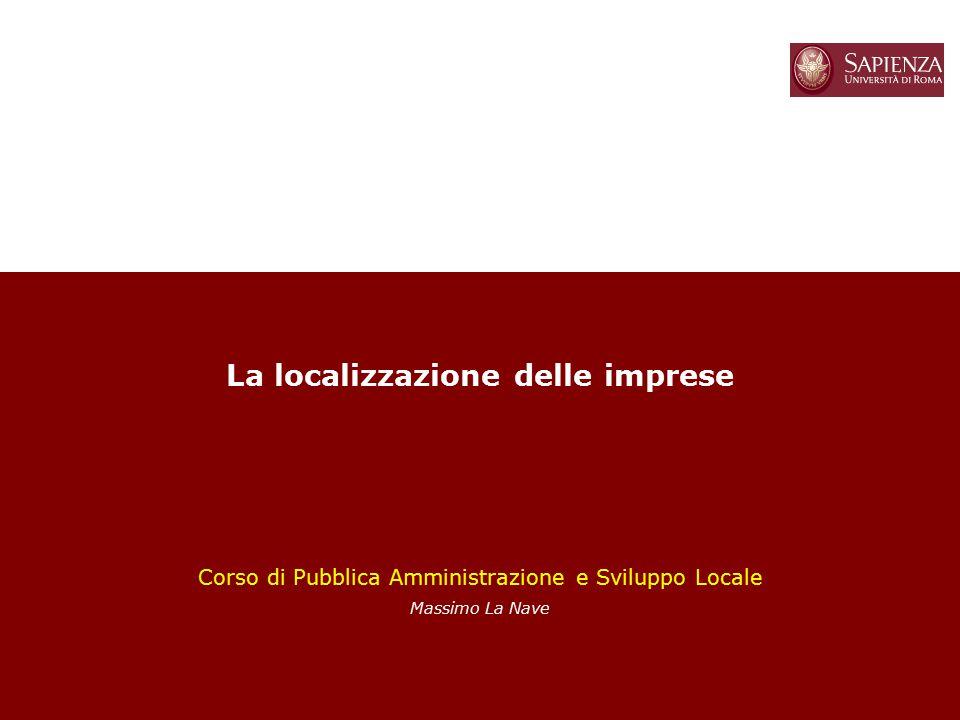 1 La localizzazione delle imprese Corso di Pubblica Amministrazione e Sviluppo Locale Massimo La Nave