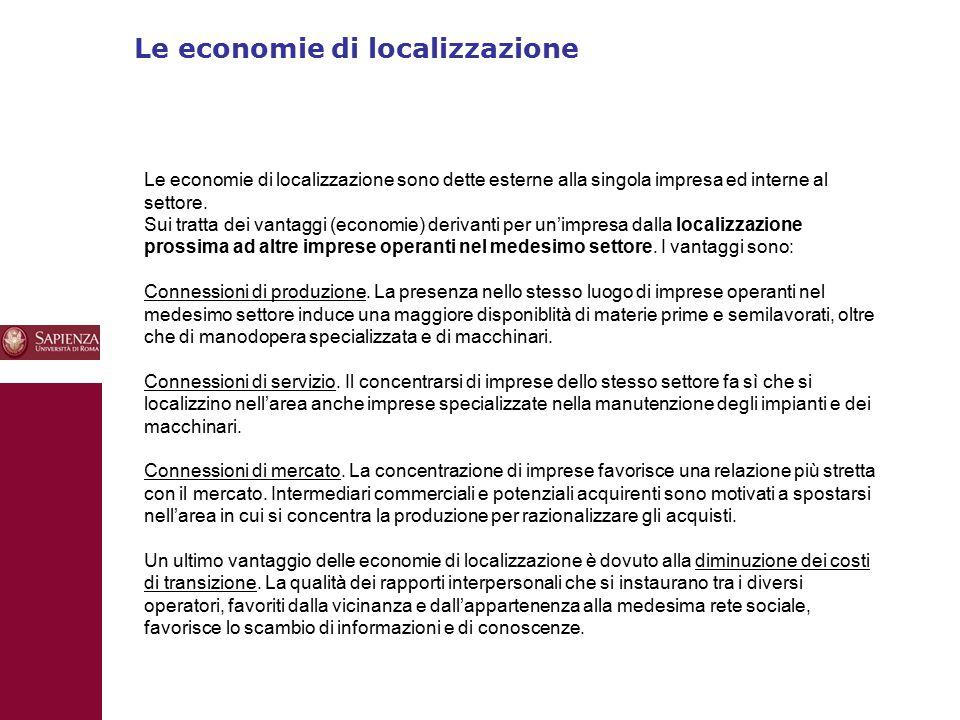 Le economie di localizzazione 10 Le economie di localizzazione sono dette esterne alla singola impresa ed interne al settore. Sui tratta dei vantaggi