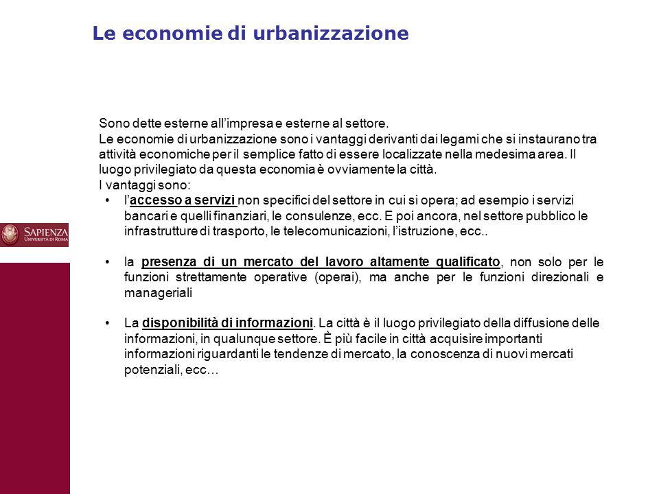 Le economie di urbanizzazione 10 Sono dette esterne all'impresa e esterne al settore. Le economie di urbanizzazione sono i vantaggi derivanti dai lega