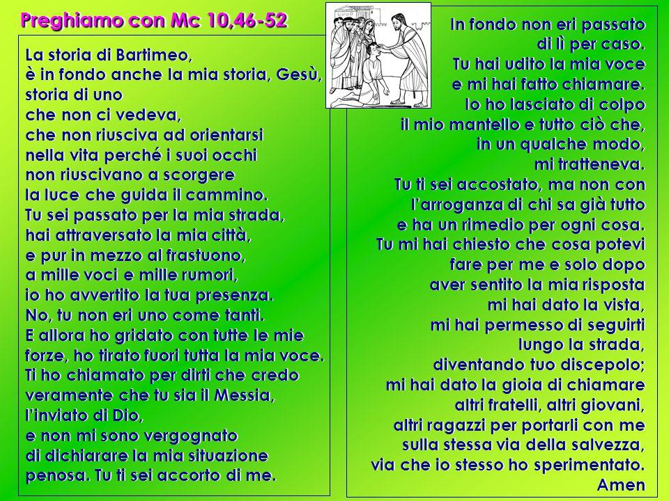 Preghiamo con Mc 10,46-52 La storia di Bartimeo, è in fondo anche la mia storia, Gesù, storia di uno che non ci vedeva, che non riusciva ad orientarsi