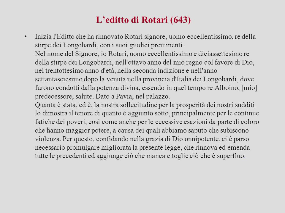 L'editto di Rotari (643) Inizia l'Editto che ha rinnovato Rotari signore, uomo eccellentissimo, re della stirpe dei Longobardi, con i suoi giudici pre