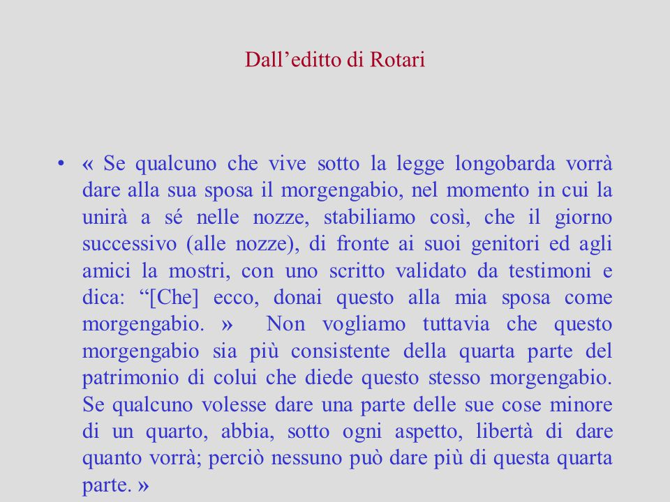 Dall'editto di Rotari « Se qualcuno che vive sotto la legge longobarda vorrà dare alla sua sposa il morgengabio, nel momento in cui la unirà a sé nell