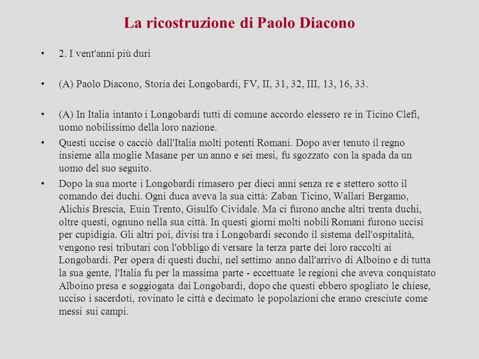 La ricostruzione di Paolo Diacono 2. I vent'anni più duri (A) Paolo Diacono, Storia dei Longobardi, FV, II, 31, 32, III, 13, 16, 33. (A) In Italia int