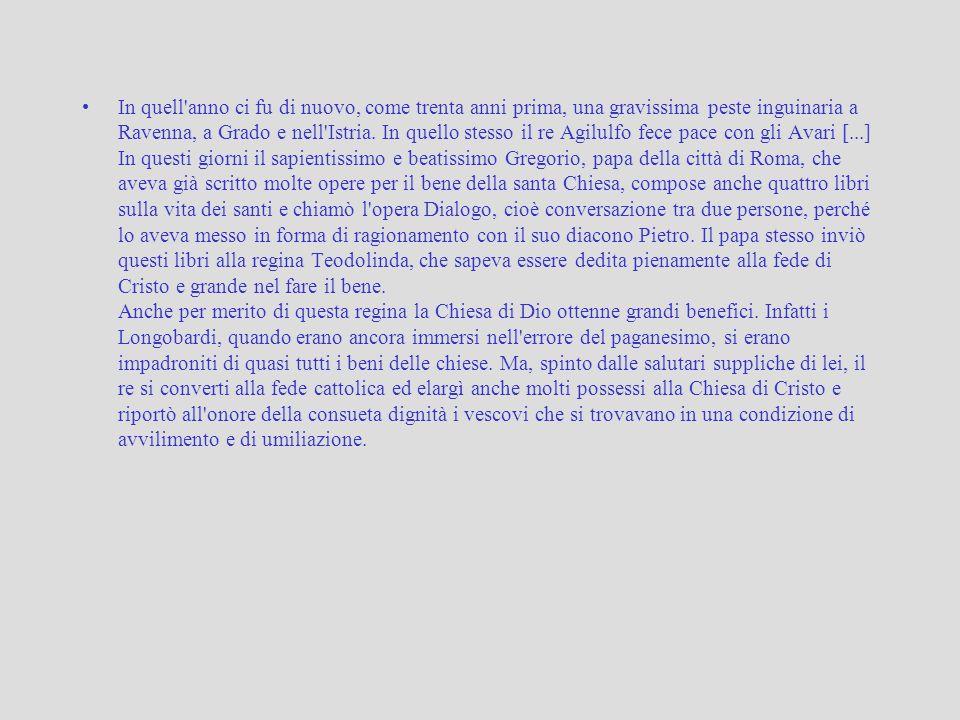 In quell'anno ci fu di nuovo, come trenta anni prima, una gravissima peste inguinaria a Ravenna, a Grado e nell'Istria. In quello stesso il re Agilulf