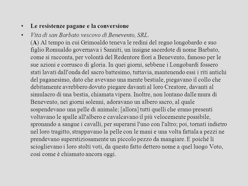 . Le resistenze pagane e la conversione Vita di san Barbato vescovo di Benevento, SRL. (A) Al tempo in cui Grimoaldo teneva le redini del regno longob