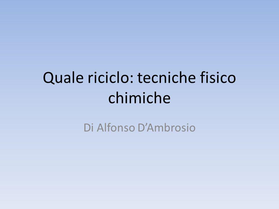 Quale riciclo: tecniche fisico chimiche Di Alfonso D'Ambrosio