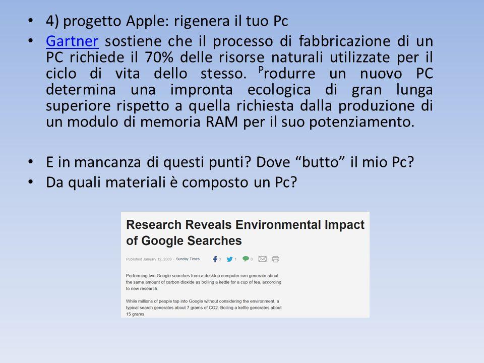 4) progetto Apple: rigenera il tuo Pc Gartner sostiene che il processo di fabbricazione di un PC richiede il 70% delle risorse naturali utilizzate per il ciclo di vita dello stesso.