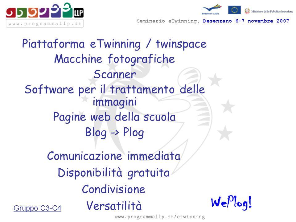 Seminario eTwinning, Desenzano 6-7 novembre 2007 Piattaforma eTwinning / twinspace Macchine fotografiche Scanner Software per il trattamento delle immagini Pagine web della scuola Blog -> Plog Comunicazione immediata Disponibilità gratuita Condivisione Versatilità Gruppo C3-C4