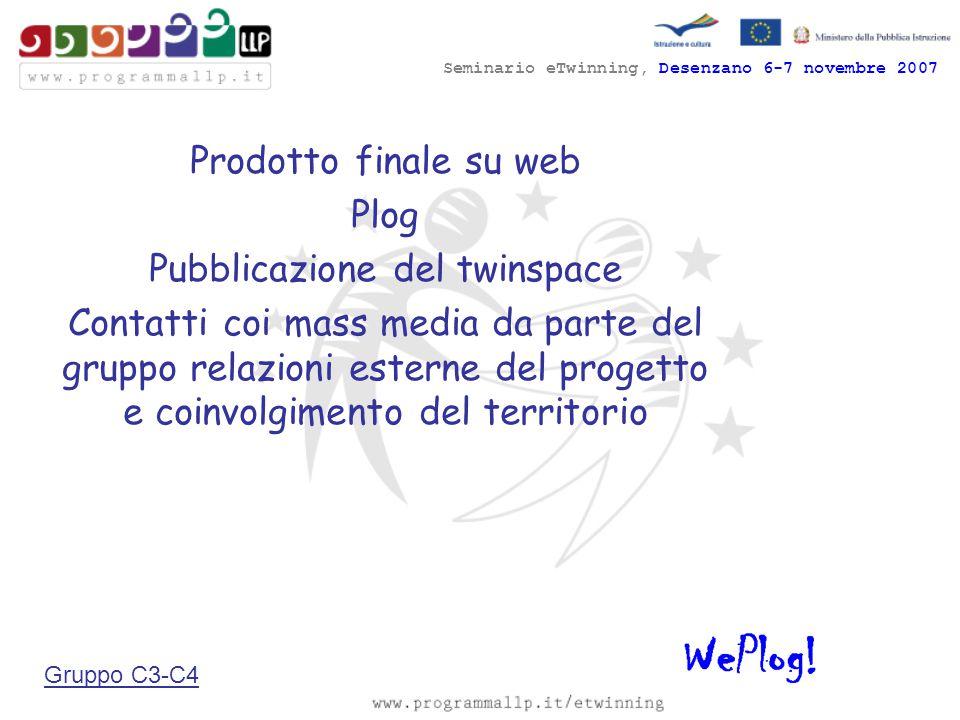 Seminario eTwinning, Desenzano 6-7 novembre 2007 Prodotto finale su web Plog Pubblicazione del twinspace Contatti coi mass media da parte del gruppo r