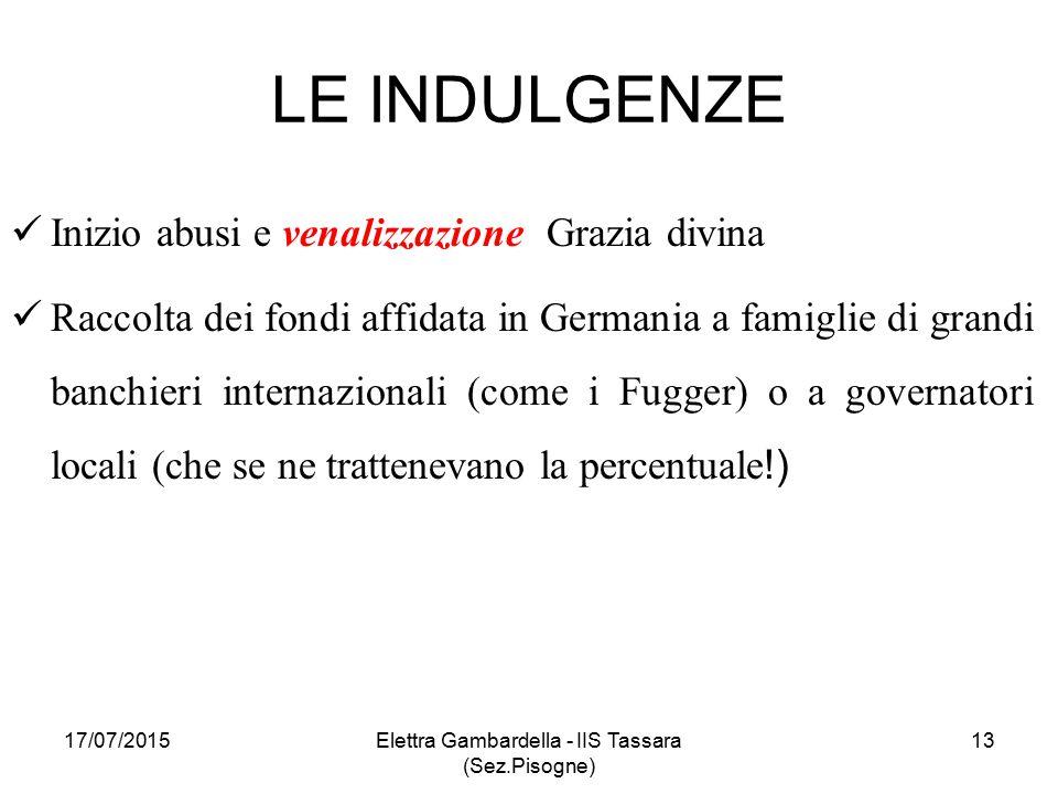 LE INDULGENZE Inizio abusi e venalizzazione Grazia divina Raccolta dei fondi affidata in Germania a famiglie di grandi banchieri internazionali (come