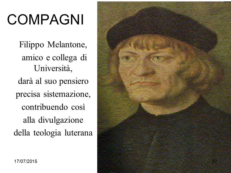 COMPAGNI Filippo Melantone, amico e collega di Università, darà al suo pensiero precisa sistemazione, contribuendo così alla divulgazione della teologia luterana 17/07/201530