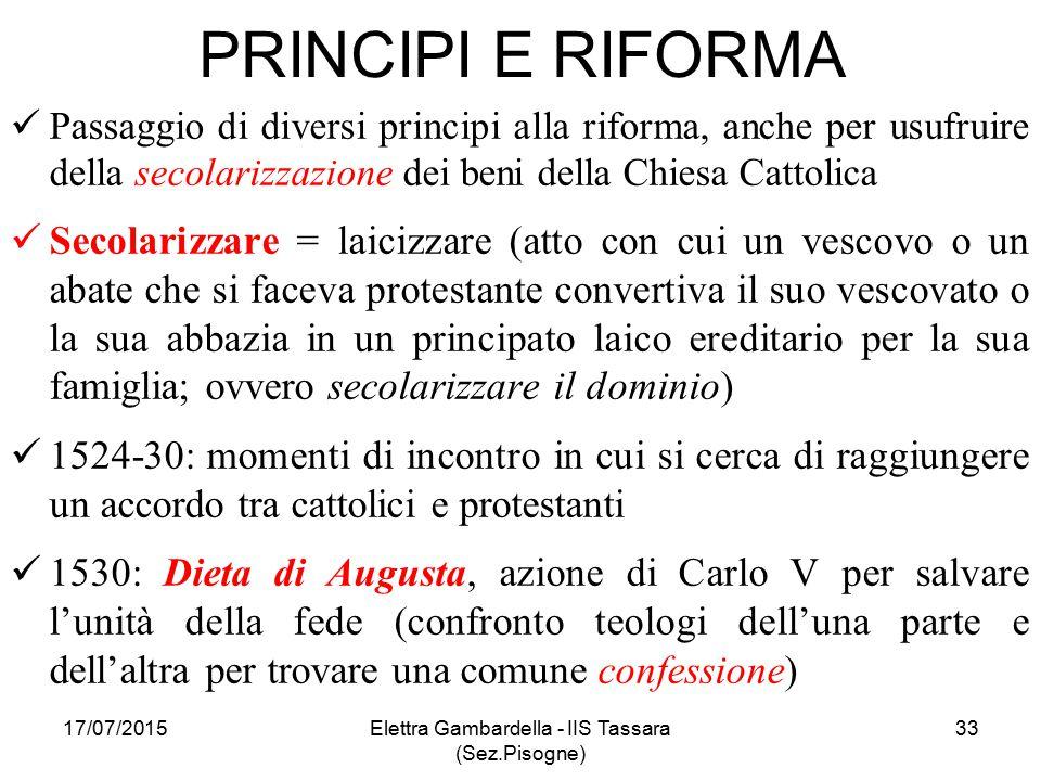 PRINCIPI E RIFORMA Passaggio di diversi principi alla riforma, anche per usufruire della secolarizzazione dei beni della Chiesa Cattolica Secolarizzar