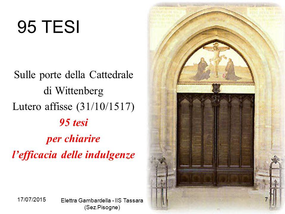 95 TESI Sulle porte della Cattedrale di Wittenberg Lutero affisse (31/10/1517) 95 tesi per chiarire l'efficacia delle indulgenze 17/07/2015 Elettra Ga